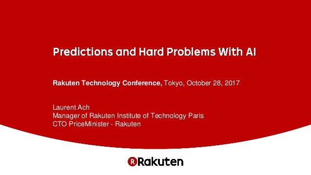 Rakuten Technology Conference, Tokyo, October 28, 2017 Laurent Ach Manager of Rakuten Institute of Technology Paris CTO Pr...