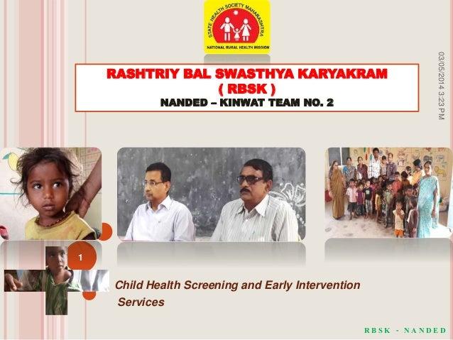 Child Health Screening and Early Intervention Services RASHTRIY BAL SWASTHYA KARYAKRAM ( RBSK ) NANDED – KINWAT TEAM NO. 2...