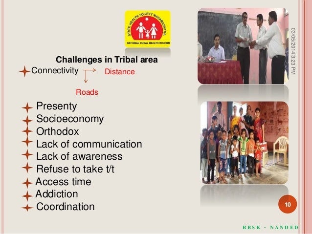 Challenges in Tribal area Connectivity Presenty Socioeconomy Orthodox Lack of communication Lack of awareness Refuse to ta...
