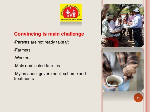 Convincing is main challenge •Parents are not ready take t/t •Farmers •Workers •Male dominated families •Myths about gover...