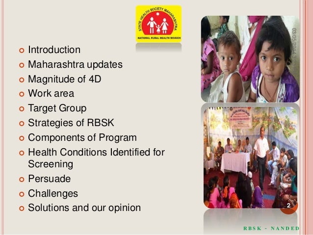  Introduction  Maharashtra updates  Magnitude of 4D  Work area  Target Group  Strategies of RBSK  Components of Pro...