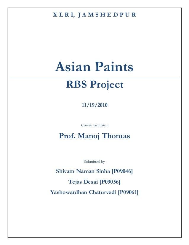 X L R I, J A M S H E D P U R Asian Paints RBS Project 11/19/2010 Course facilitator Prof. Manoj Thomas Submitted by Shivam...