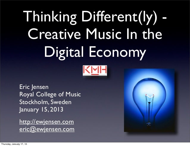 Thinking Different(ly) -                    Creative Music In the                       Digital Economy                Eri...