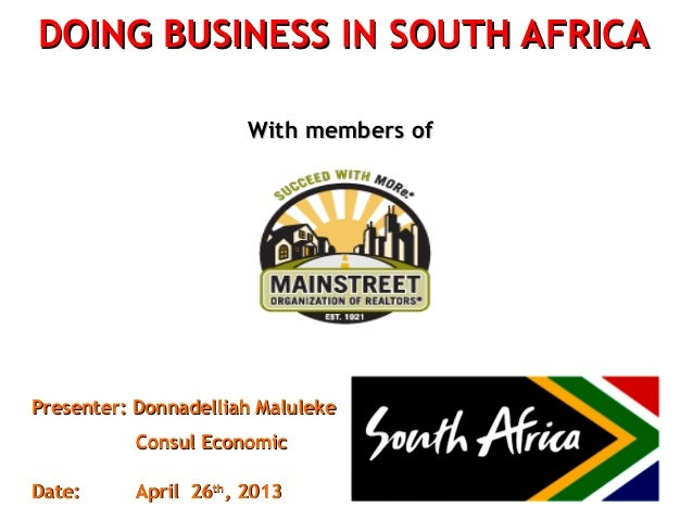DOING BUSINESS IN SOUTH AFRICADOING BUSINESS IN SOUTH AFRICAWith members ofWith members ofPresenter: Donnadelliah Maluleke...