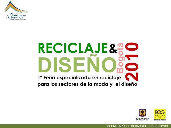 SECRETARÍA DE DESARROLLO ECONÓMICO 1ª Feria especializada en reciclaje RECICLAJE   DISEÑO 2010 & para los sectores de la m...