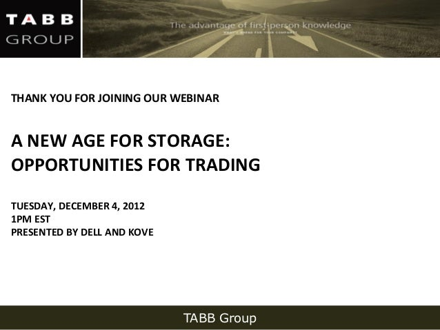 THANK YOU FOR JOINING OUR WEBINARA NEW AGE FOR STORAGE:OPPORTUNITIES FOR TRADINGTUESDAY, DECEMBER 4, 20121PM ESTPRESENTED ...