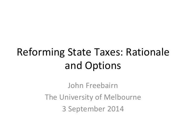 Reforming State Taxes: Rationale  and Options  John Freebairn  The University of Melbourne  3 September 2014