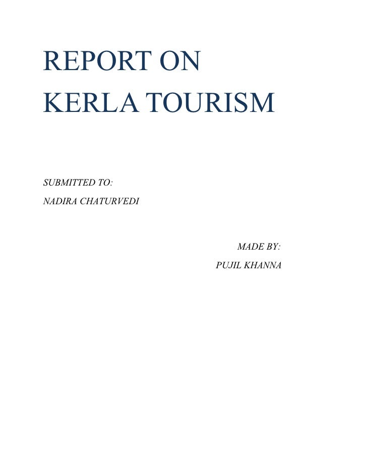 REPORT ON KERLA TOURISM  SUBMITTED TO: NADIRA CHATURVEDI                           MADE BY:                     PUJIL KHAN...