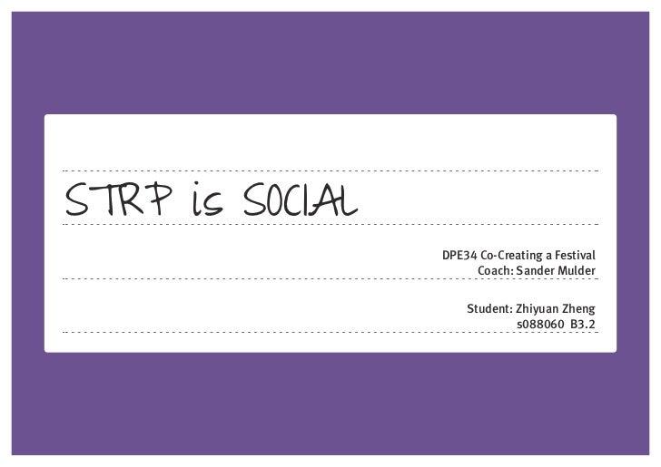 STRP is SOCIAL                 DPE34 Co-Creating a Festival                      Coach: Sander Mulder                     ...