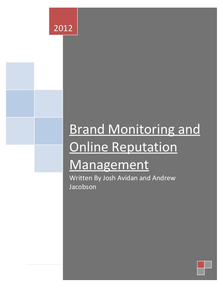 2012   Brand Monitoring and   Online Reputation   Management   Written By Josh Avidan and Andrew   Jacobson               ...