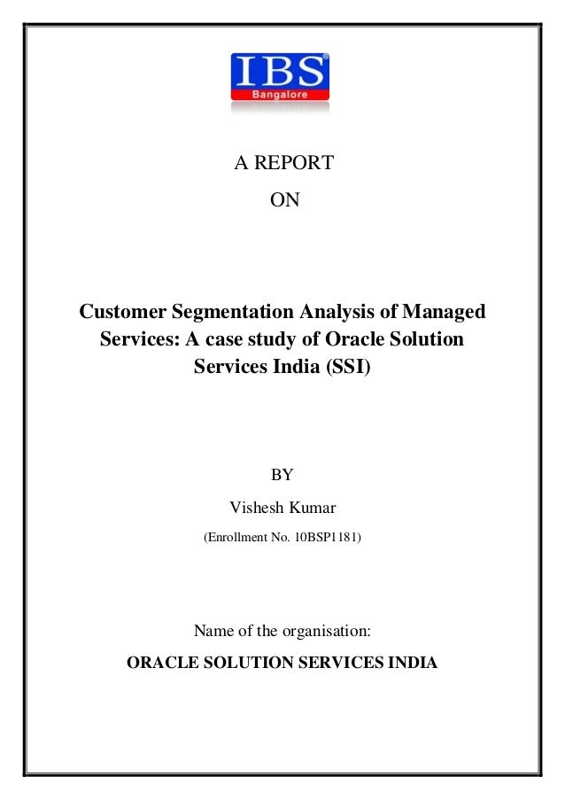 A REPORT                       ONCustomer Segmentation Analysis of Managed  Services: A case study of Oracle Solution     ...