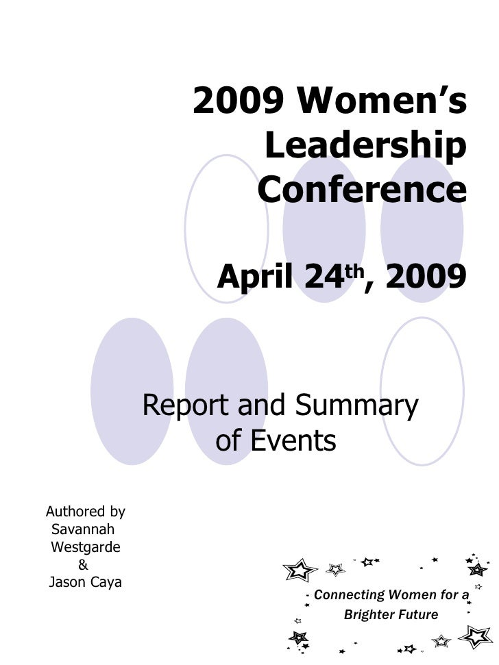 2009 Women's Leadership Conference April 24 th , 2009 Report and Summary of Events  Authored by Savannah  Westgarde &  Jas...