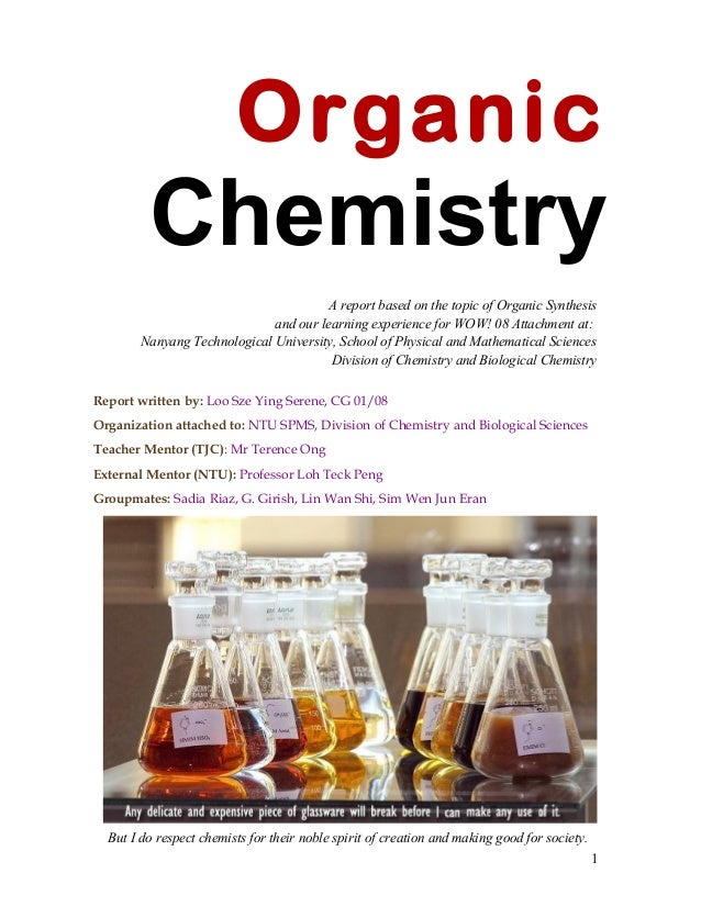 Organic Chemistry A report based on the topic of Organic Synthesis and our learning experience for WOW! 08 Attachment at: ...