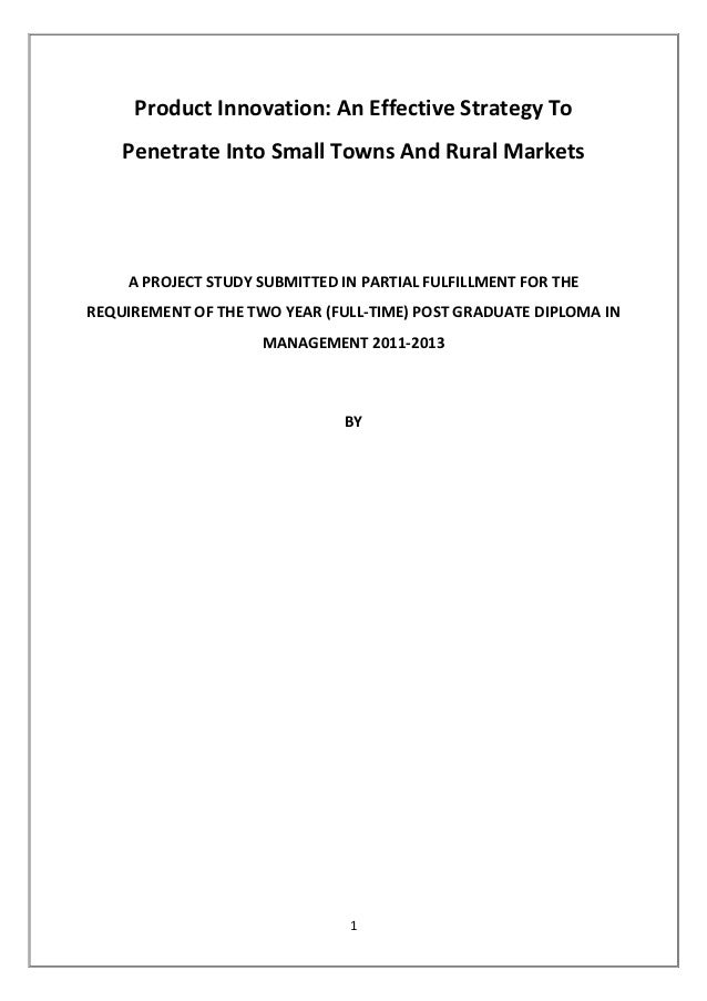1Product Innovation: An Effective Strategy ToPenetrate Into Small Towns And Rural MarketsA PROJECT STUDY SUBMITTED IN PART...