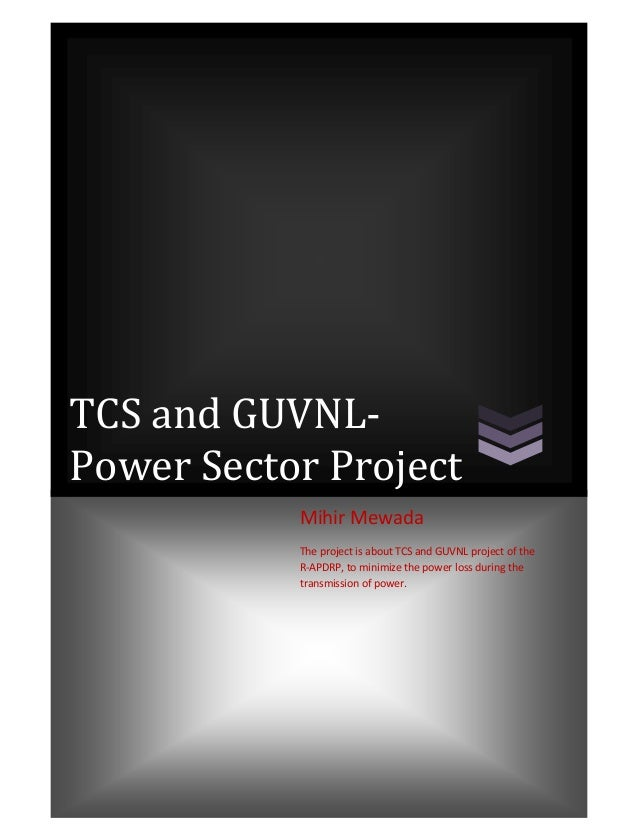 TCS and GUVNL- Power Sector Project Mihir Mewada The project is about TCS and GUVNL project of the R-APDRP, to minimize th...