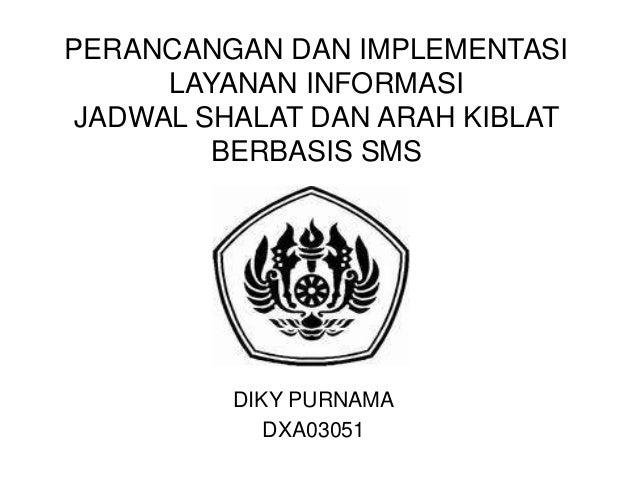 PERANCANGAN DAN IMPLEMENTASI LAYANAN INFORMASI JADWAL SHALAT DAN ARAH KIBLAT BERBASIS SMS DIKY PURNAMA DXA03051