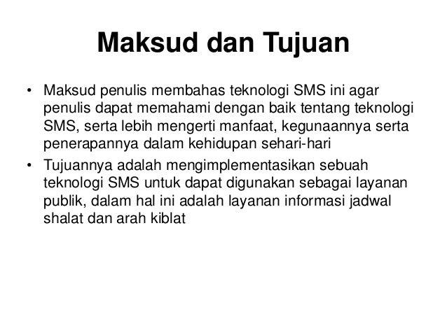 Maksud dan Tujuan • Maksud penulis membahas teknologi SMS ini agar penulis dapat memahami dengan baik tentang teknologi SM...