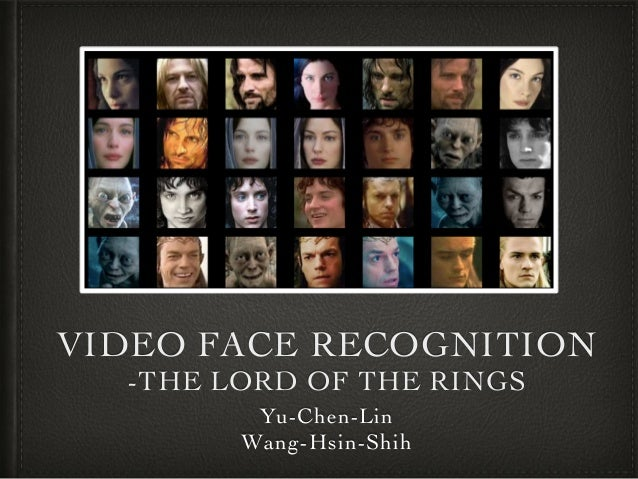 VIDEO FACE RECOGNITION  -THE LORD OF THE RINGS Yu-Chen-Lin   Wang-Hsin-Shih