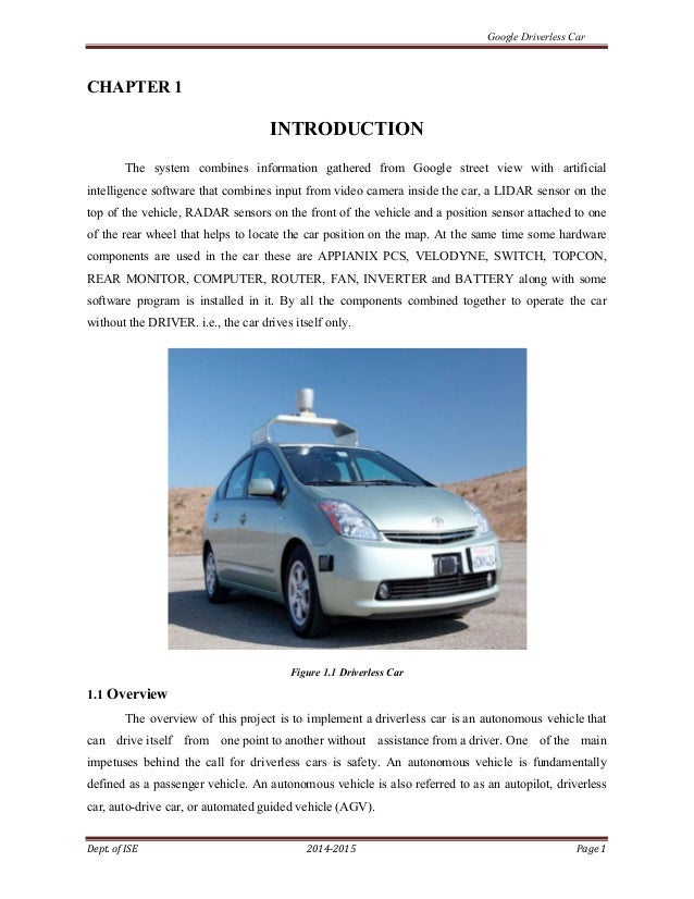 Google Driverless Car Dept. of ISE 2014-2015 Page 1 CHAPTER 1 INTRODUCTION The system combines information gathered from G...