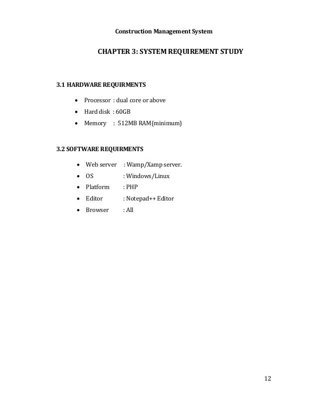 Construction Management System 12 CHAPTER 3: SYSTEM REQUIREMENT STUDY 3.1 HARDWARE REQUIRMENTS  Processor : dual core or ...