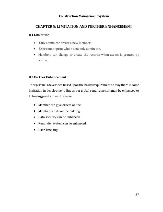 Construction Management System 37 CHAPTER 8: LIMITATION AND FURTHER ENHANCEMENT 8.1 Limitation  Only admin can create a n...