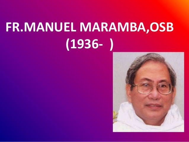 • Manual Maramba is a Benedictine monk who had an opportunity to contribute in Philippine music.He was born July 4,1936 to...