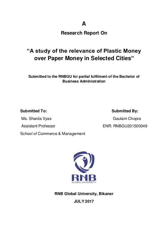 """A Research Report On """"A study of the relevance of Plastic Money over Paper Money in Selected Cities"""" Submitted to the RNBG..."""