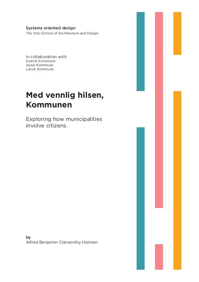 Systems oriented design The Oslo School of Architecture and Design In collaboration with Svelvik Kommune Asker Kommune Lar...