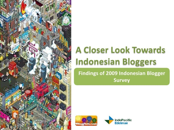 A Closer Look Towards Indonesian Bloggers<br />Findings of 2009 Indonesian Blogger Survey<br />