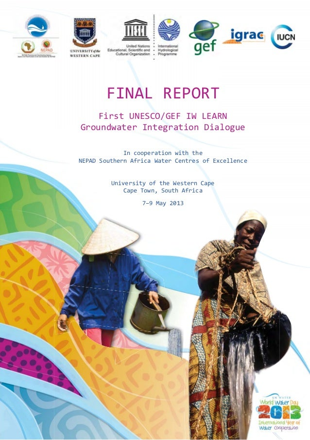 FINAL REPORT First UNESCO/GEF IW LEARN Groundwater Integration Dialogue In cooperation with the NEPAD Southern Africa Wate...