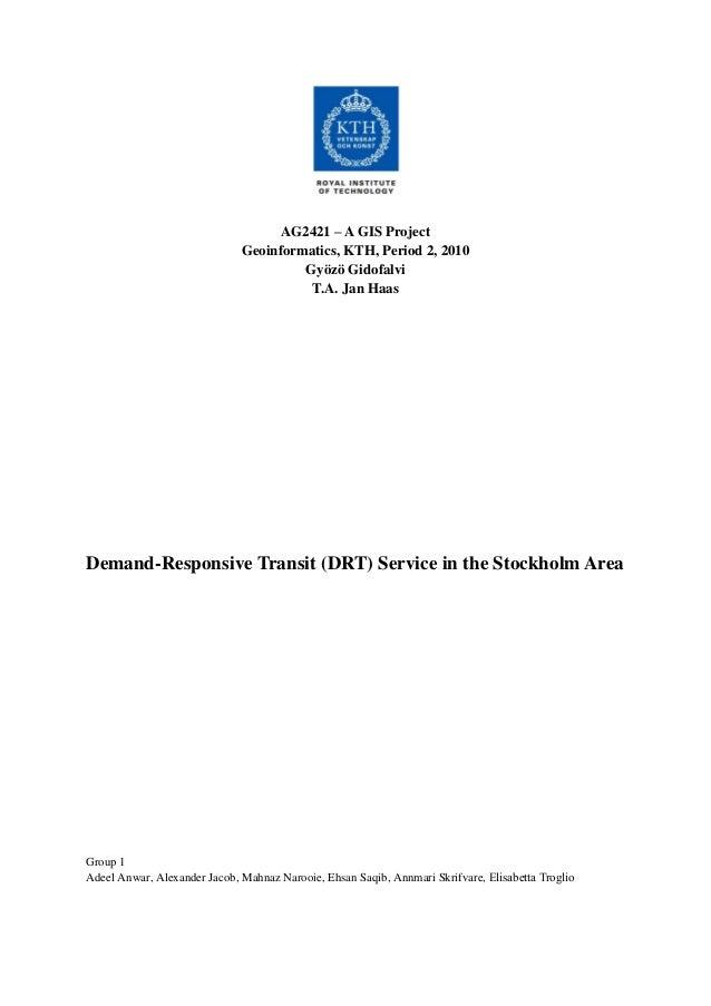 AG2421 – A GIS Project Geoinformatics, KTH, Period 2, 2010 Gyözö Gidofalvi T.A. Jan Haas Demand-Responsive Transit (DRT) S...
