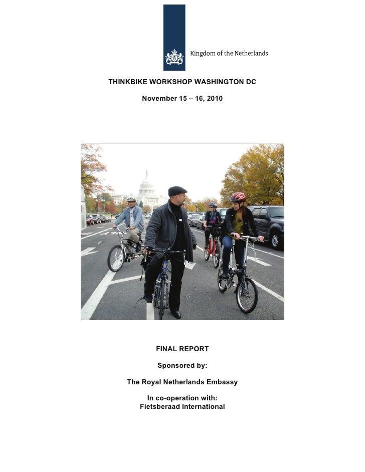 THINKBIKE WORKSHOP WASHINGTON DC       November 15 – 16, 2010          FINAL REPORT           Sponsored by:   The Royal Ne...