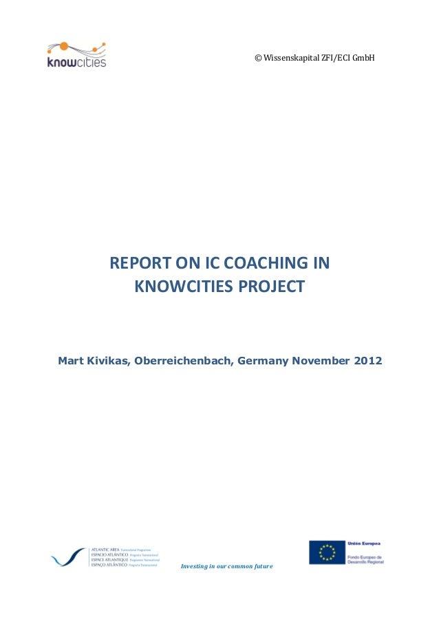 © Wissenskapital ZFI/ECI GmbH        REPORT ON IC COACHING IN           KNOWCITIES PROJECTMart Kivikas, Oberreichenbach, G...