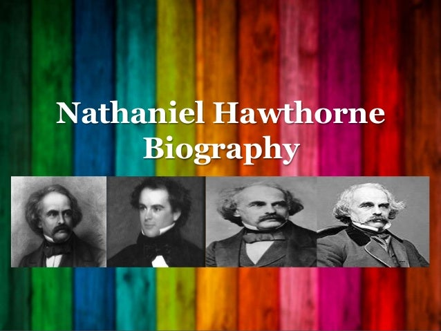 essay on nathaniel hawthorne biography Nathaniel hawthorne biography of nathaniel hawthorne and a searchable posted by bikko57 in hawthorne, nathaniel | begin your essay with a introduction.