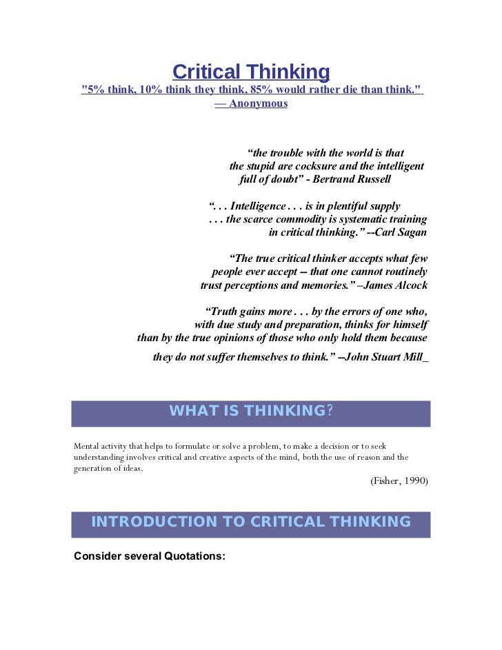 Critical Thinking   quot;5% think, 10% think they think, 85% would rather die than think.quot;                            ...