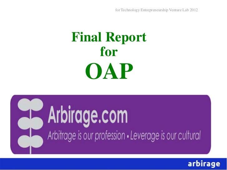 for Technology Entrepreneurship Venture Lab 2012Final Report     for  OAP