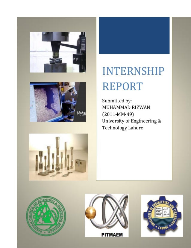 1 INTERNSHIP REPORT Submitted by: MUHAMMAD RIZWAN (2011-MM-49) University of Engineering & Technology Lahore