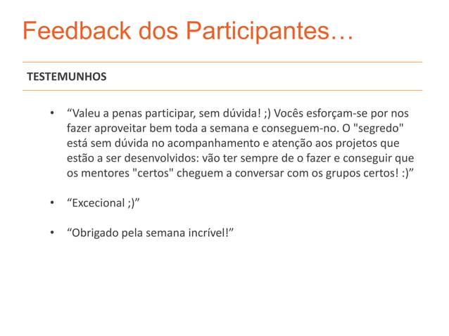 """Feedback dos Participantes…TESTEMUNHOS   • """"Valeu a penas participar, sem dúvida! ;) Vocês esforçam-se por nos     fazer a..."""