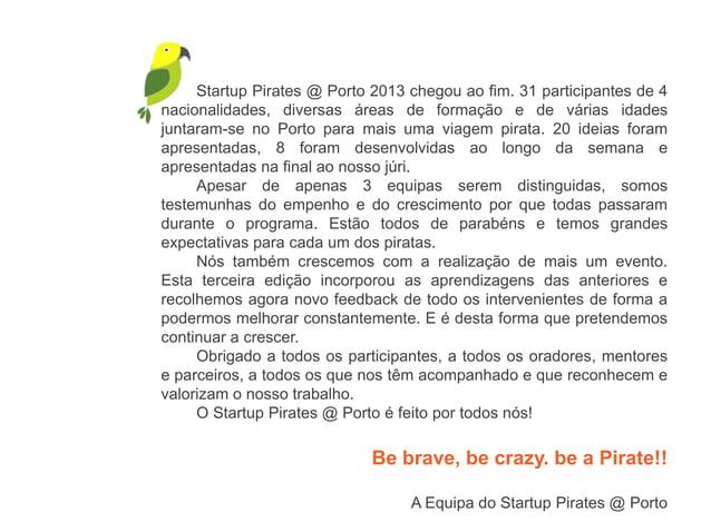 Startup Pirates @ Porto 2013 chegou ao fim. 31 participantes de 4nacionalidades, diversas áreas de formação e de várias id...