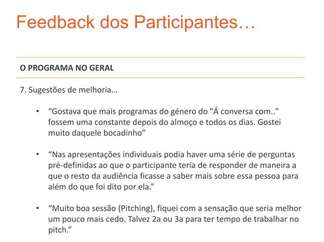 """Feedback dos Participantes…O PROGRAMA NO GERAL7. Sugestões de melhoria…    • """"Gostava que mais programas do género do """"Á c..."""