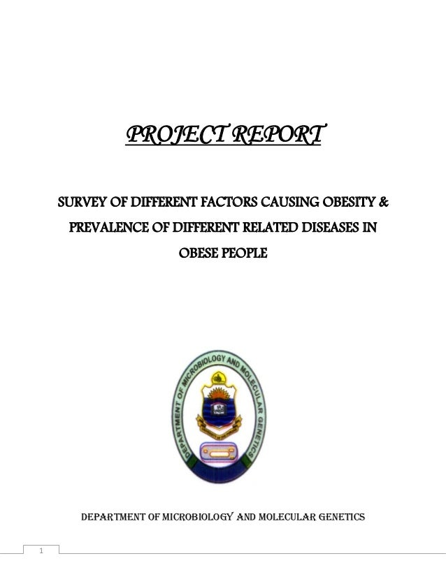 1 PROJECT REPORT SURVEY OF DIFFERENT FACTORS CAUSING OBESITY & PREVALENCE OF DIFFERENT RELATED DISEASES IN OBESE PEOPLE DE...