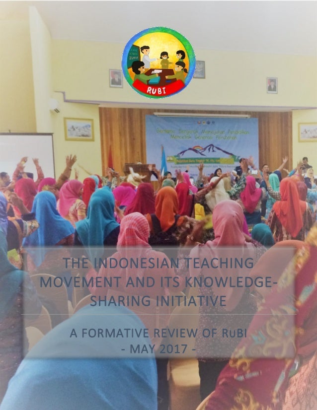 Page1 The Indonesian Teaching Movement and its Knowledge-Sharing Platform A Formative Review of RuBI, May 2017 THE INDONES...