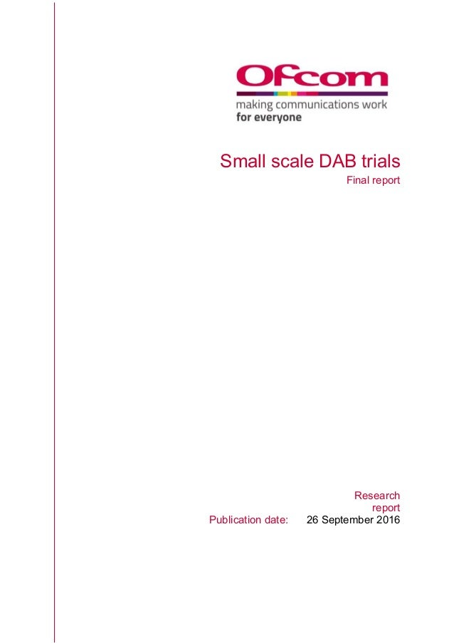 Small scale DAB trials Final report Research report Publication date: 26 September 2016