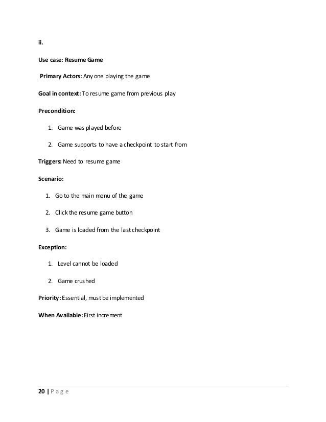 ii.  Use case: Resume Game  Primary Actors: Any one playing the game  Goal in context: To resume game from previous play  ...