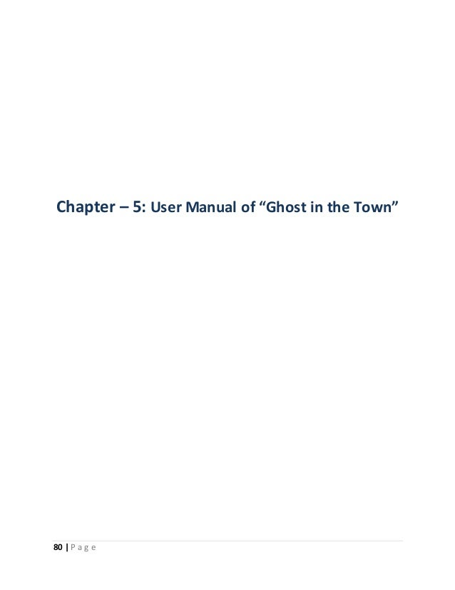 """Chapter – 5: User Manual of """"Ghost in the Town""""  80   P a g e"""