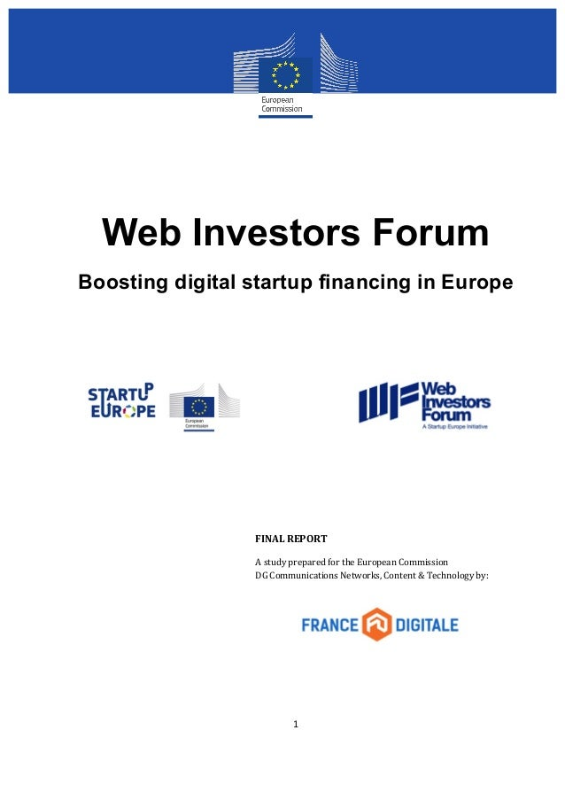 Web Investors Forum  Boosting digital startup financing in Europe  FINAL  REPORT  A  study  prepared  for  the  European  ...
