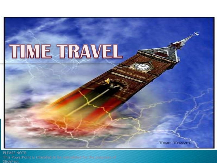 TIME TRAVEL<br />PLEASE NOTE: <br />This PowerPoint is intended to be remodeled for the purposes of SlideFest.<br />