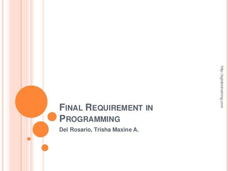 http://eglobiotraining.comFINAL REQUIREMENT INPROGRAMMINGDel Rosario, Trisha Maxine A.