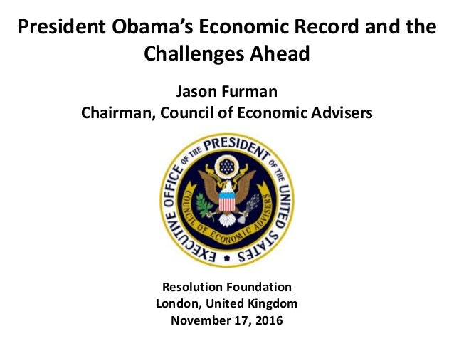 President Obama's Economic Record and the Challenges Ahead Jason Furman Chairman, Council of Economic Advisers Resolution ...