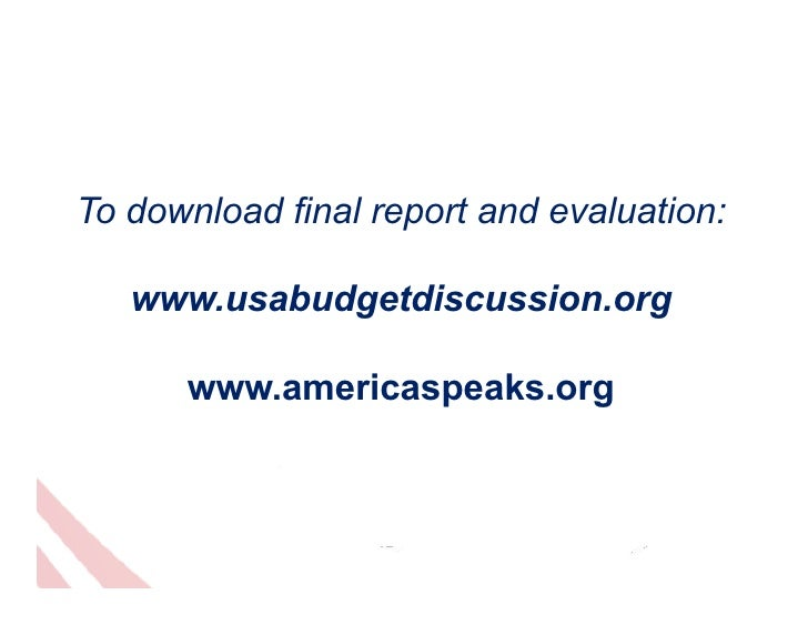 To download final report and evaluation:   www.usabudgetdiscussion.org      www.americaspeaks.org